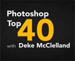 Deke's Photoshop Top 40 tips countdown