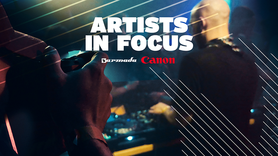 Artists in focus Armada Music x Canon
