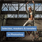 Cursus Selecties, Maskers en Kanalen in Photoshop